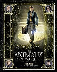 Au coeur de la magie : le making- of des Animaux Fantastiques (HarperCollins) (French Edition)