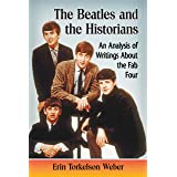 The Beatles and the Historians: An Analysis of Writings About the Fab Four