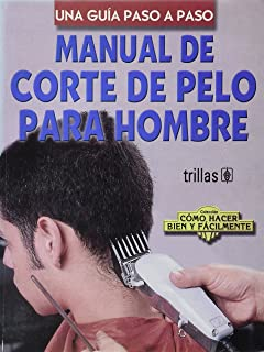 Manual De Corte De Pelo Para Hombre / Manual of Hair Cutting for Men: Una