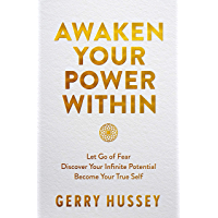 Awaken Your Power Within: Let Go of Fear. Discover Your Infinite Potential. Become Your True Self. (English Edition)