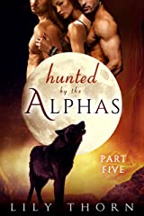 Hunted by the Alphas: Part Five (BBW Werewolf Menage Paranormal Romance) Kindle Edition
