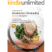 Collection of Diabetic-Friendly Lunch Recipes!: A Collection of Healthy and Tasty Diabetic-Friendly Dishes (Diabetic…