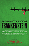 The Mammoth Book of Frankenstein: 25 monster tales by Robert Bloch, Ramsey Campbell, Paul J. McCauley, Lisa Morton, Kim Newman, Mary W. Shelley and many more (Mammoth Books 335)
