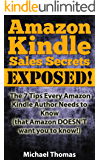 Amazon Kindle Sales Secrets Exposed! The 7 Tips Every Amazon Kindle Author Needs to Know (that Amazon DOESN'T want you to know!)