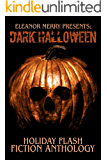 Dark Halloween: A Flash Fiction Anthology (Holiday Horror Book 5)