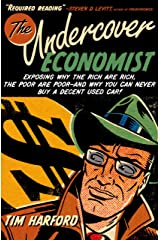 The Undercover Economist: Exposing Why the Rich Are Rich, the Poor Are Poor--and Why You Can Never Buy a Decent Used Car! Kindle Edition