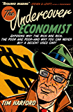 The Undercover Economist: Exposing Why the Rich Are Rich, the Poor Are Poor--and Why You Can Never Buy a Decent Used Car…