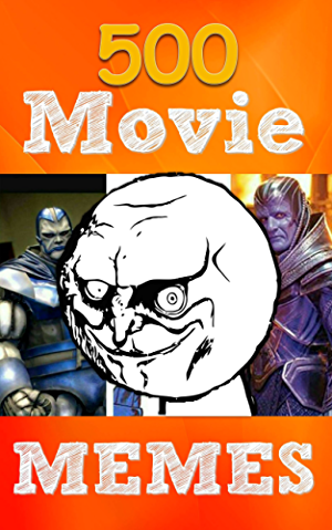 Memes: Funny Sarcastic 2016 Movie BlockBuster Memes: 500 Extreme X-Men; Assassin Creed; Angry Birds Memes (LOLs Heaven)
