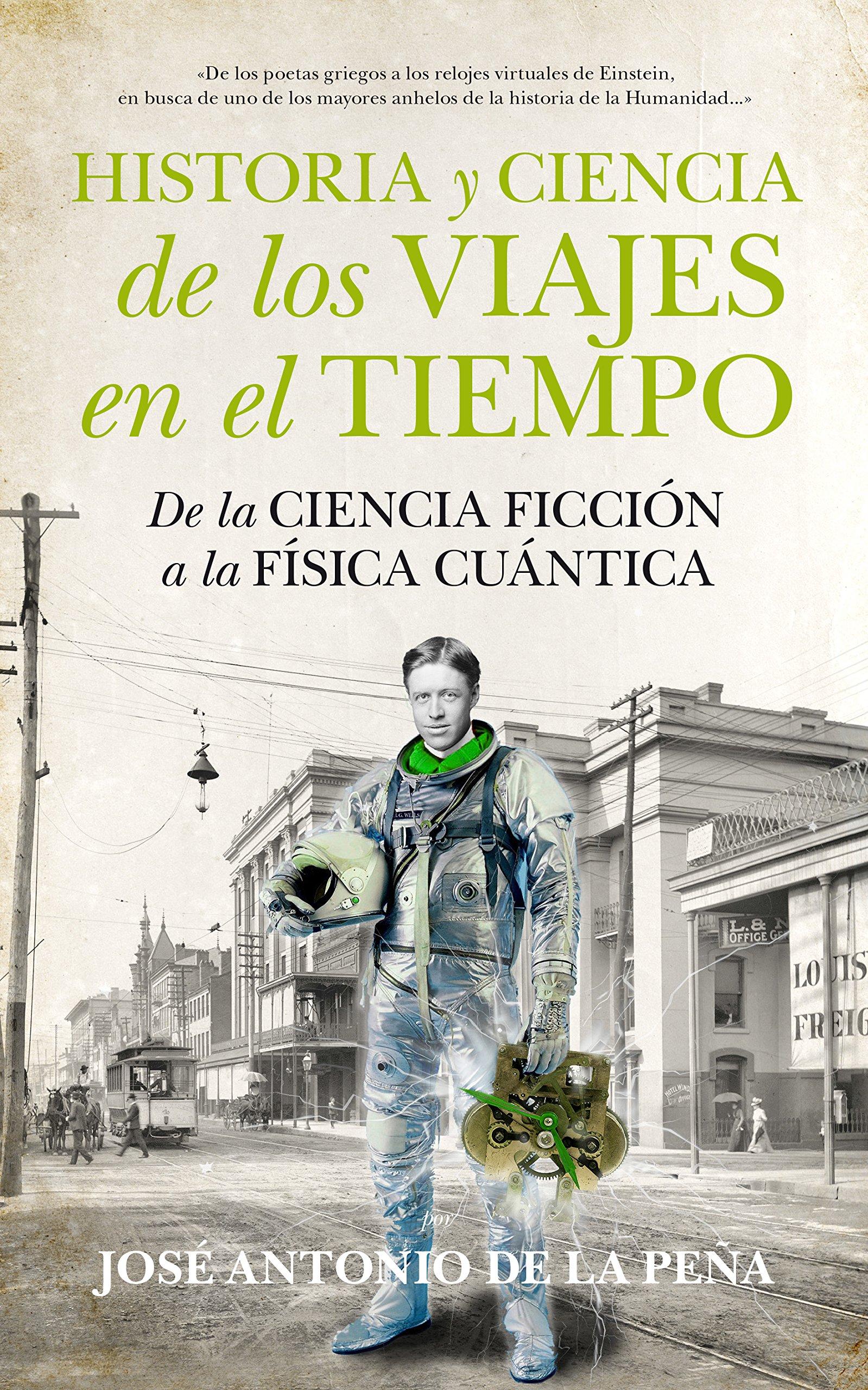 Historia y ciencia de los viajes en el tiempo: De la Ciencia Ficción a la Física Cuántica (Spanish) Paperback – 2014