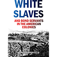White Slaves and Bond Servants in the American Colonies (1893)