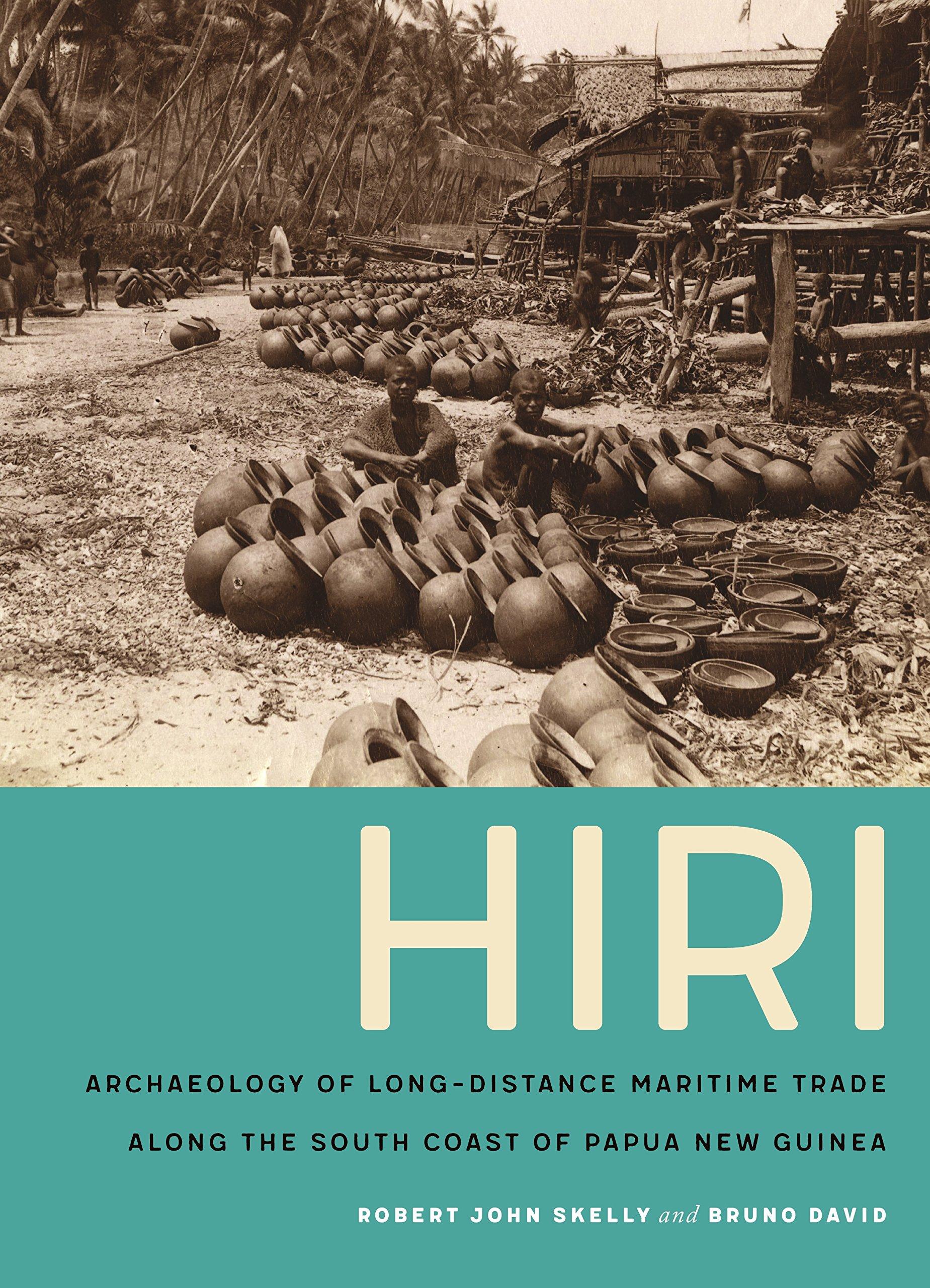 Hiri: Archaeology of Long-Distance Maritime Trade along the South Coast of Papua New Guinea
