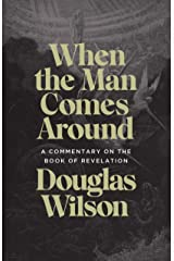 When the Man Comes Around: A Commentary on the Book of Revelation Kindle Edition