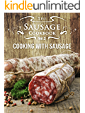 The Sausage Cookbook Vol.2: Cooking with Sausage