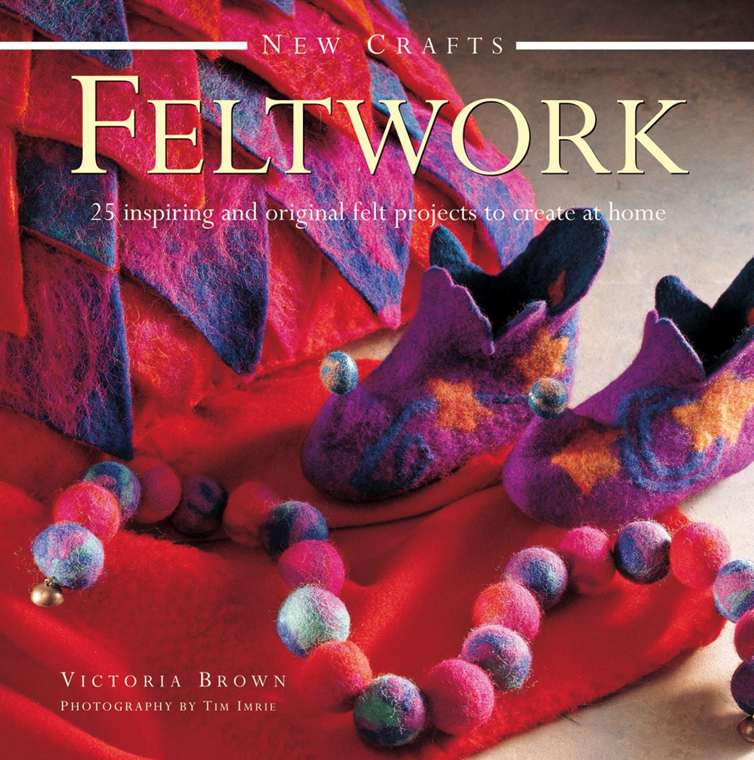 New Crafts: Feltwork: 25 Inspiring And Original Felt Projects To Create At Home