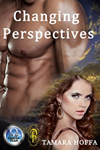 Changing Perspectives: An Omega Team Novella (The Omega Team Universe Book 4)