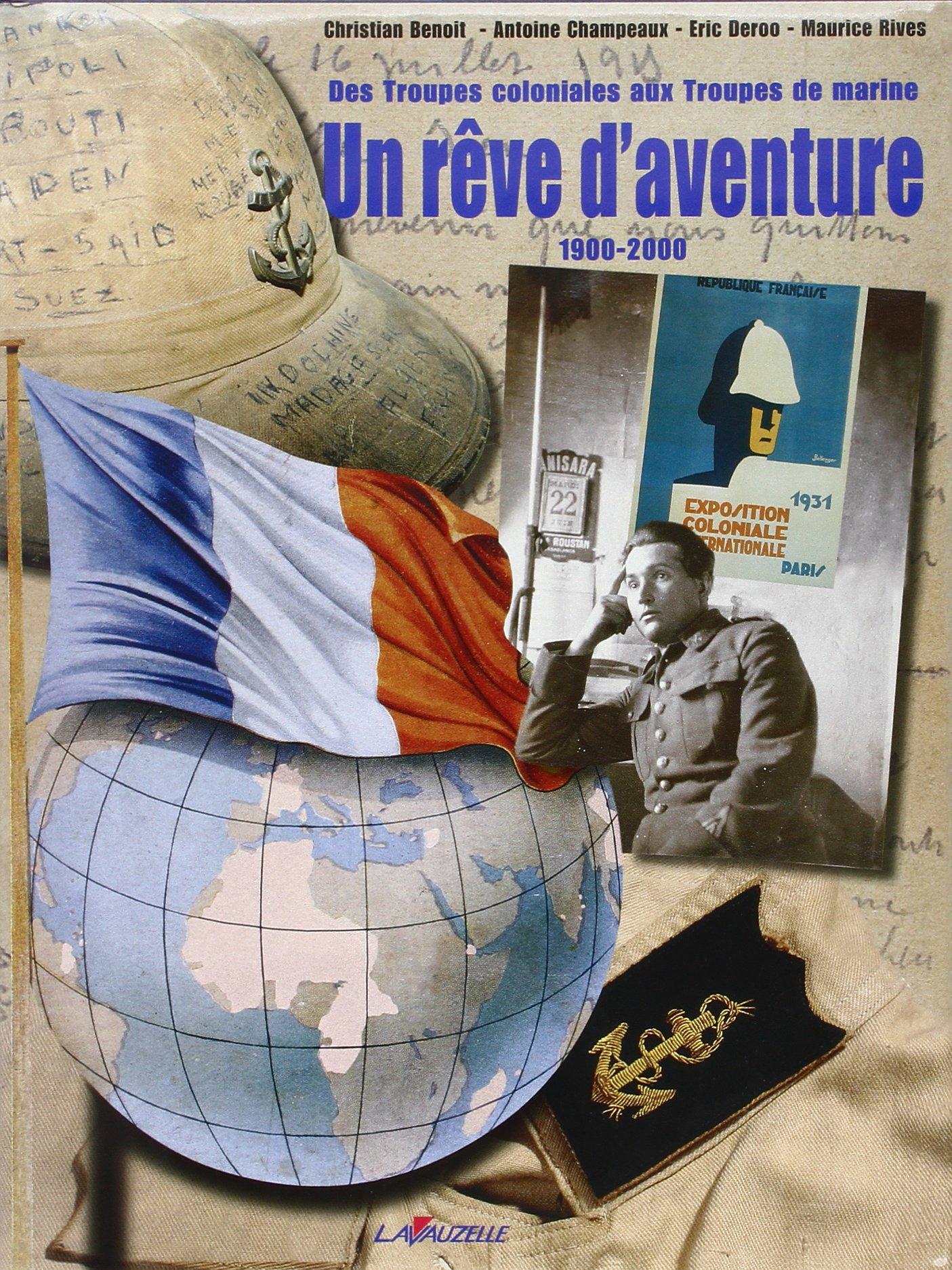 Read Online Un rêve d'aventure: Des troupes coloniales aux troupes de marine, 1900-2000 (French Edition) ebook