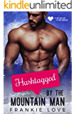 Hashtagged By The Mountain Man (The Mountain Men of Linesworth Book 5)