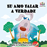 I Love to Tell the Truth Eu Amo Falar a Verdade: kids books in portuguese, baby books in portuguese, children's books in portuguese (Portuguese Bedtime Collection)