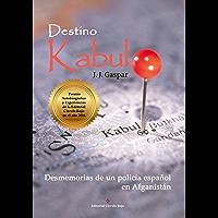 Destino Kabul: Desmemorias de un policía español en Afganistán (Spanish Edition)