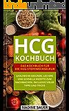 hCG Kochbuch: Das Kochbuch für die hCG-Stoffwechselkur. Zahlreiche gesunde, leckere und schnelle Rezepte zum Nachmachen. Inklusive vieler Tipps und Tricks.