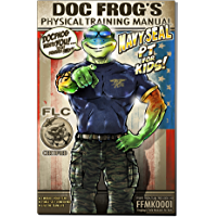 Doc Frog's Physical Training Manual: Navy SEAL PT for Kids (Froglogic Field Manuals for Kids Book 1)