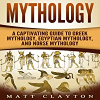 Mythology: A Captivating Guide to Greek Mythology, Egyptian Mythology, and Norse Mythology