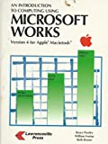 An Introduction to Computing Using Microsoft Works: Version 4 for Macintost