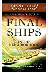Final Ships In the Neighborhood (Giant Tales Apocalypse 10-Minute Stories Book 2) Kindle Edition
