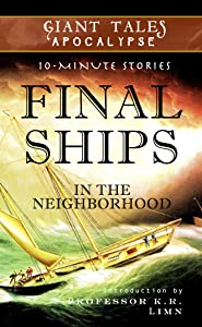 Final Ships In the Neighborhood (Giant Tales Apocalypse 10-Minute Stories Book 2)