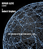 REMAIN ALIVE  a  science fiction novel: The extinction of the last living species...man