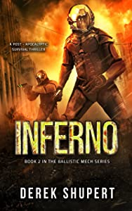 Inferno: A Post-Apocalyptic Survival Thriller (Book 2 in the Ballistic Mech Series)