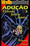 Adução - Parte II: O Estranho Universo Quântico
