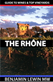 Wines of the Rhône (Guides to Wines and Top Vineyards Book 10)