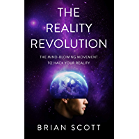 The Reality Revolution: The Mind-Blowing Movement to Hack Your Reality