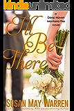 I'll Be There: A Deep Haven Montana Fire novel