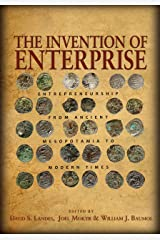 The Invention of Enterprise: Entrepreneurship from Ancient Mesopotamia to Modern Times (The Kauffman Foundation Series on Innovation and Entrepreneurship) Kindle Edition
