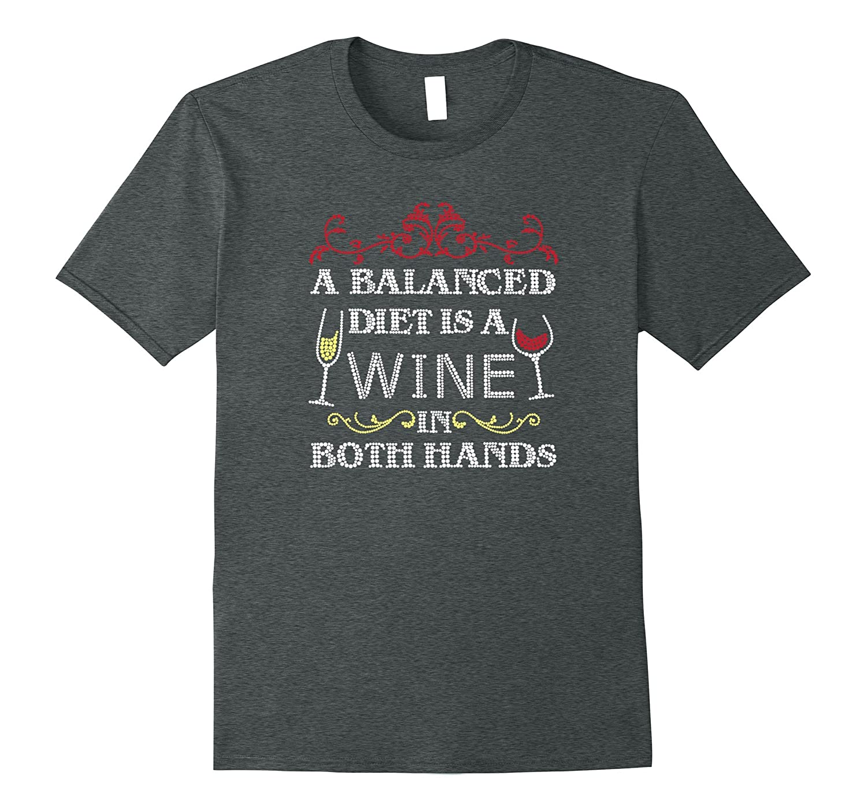 A Balanced Diet is a WINE in Both Hands T-Shirt-FL