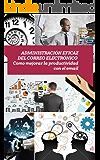 Administración eficaz del correo electrónico: Como mejorar la productividad con el email (Asciende a otro nivel: Desarrolla tus Habilidades Directivas nº 7)