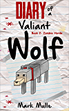 Diary of a Valiant Wolf (Book 2): Zombie Horde (An Unofficial Minecraft Book for Kids Ages 9 - 12 (Preteen)