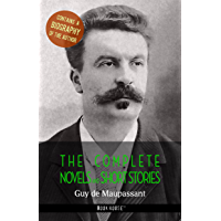 Guy de Maupassant: The Complete Novels and Short Stories + A Biography of the Author (The Greatest Writers of All Time…
