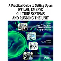 A Practical Guide To Setting Up An Ivf Lab,Embryo Culture Systems And Running The Unit
