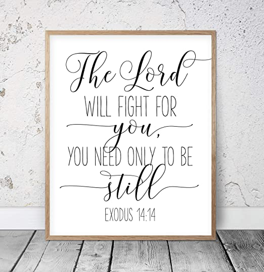 Amazon Com Rfy9u7 8 By 12 Wood Framed Wall Decor Signs The Lord Will Fight For You You Need Only To Be Still Exodus 14 14 Bible Verse Prints Christian Wall Art Printable Scripture