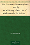The Fortunate Mistress (Parts 1 and 2) or a History of the Life of Mademoiselle de Beleau Known by the Name of the Lady Roxana (English Edition)