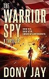 The Warrior Spy: A Thriller (A Warrior Spy Thriller Book 1)