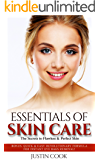 Skin Care: Essentials of Skin Care - The Secrets to Flawless & Perfect Skin: Bonus: Quick & Easy Revolutionary Formula For Instant Eye Bag Removal