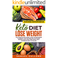 Keto Diet Lose Weight for beginners: The Keto Diet: 30-Day Keto Meal Plan for Rapid Weight Loss. The Complete Ketogenic guide for beginners to reboot your metabolism.