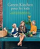Green Kitchen pour les kids: Plus de 70 recettes végétariennes testées et approuvées par les enfants