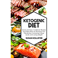 Ketogenic Diet: Quick and Easy Cookbook Recipes and Meal Plans for Boosting Your Metabolism, Increasing Energy Levels and Losing Weight (Easy To Make and ... Weight and Eating Healthy) (English Edition)