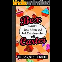 Bex Carter 5: Love, Politics, and Red Velvet Cupcakes (The Bex Carter Series)