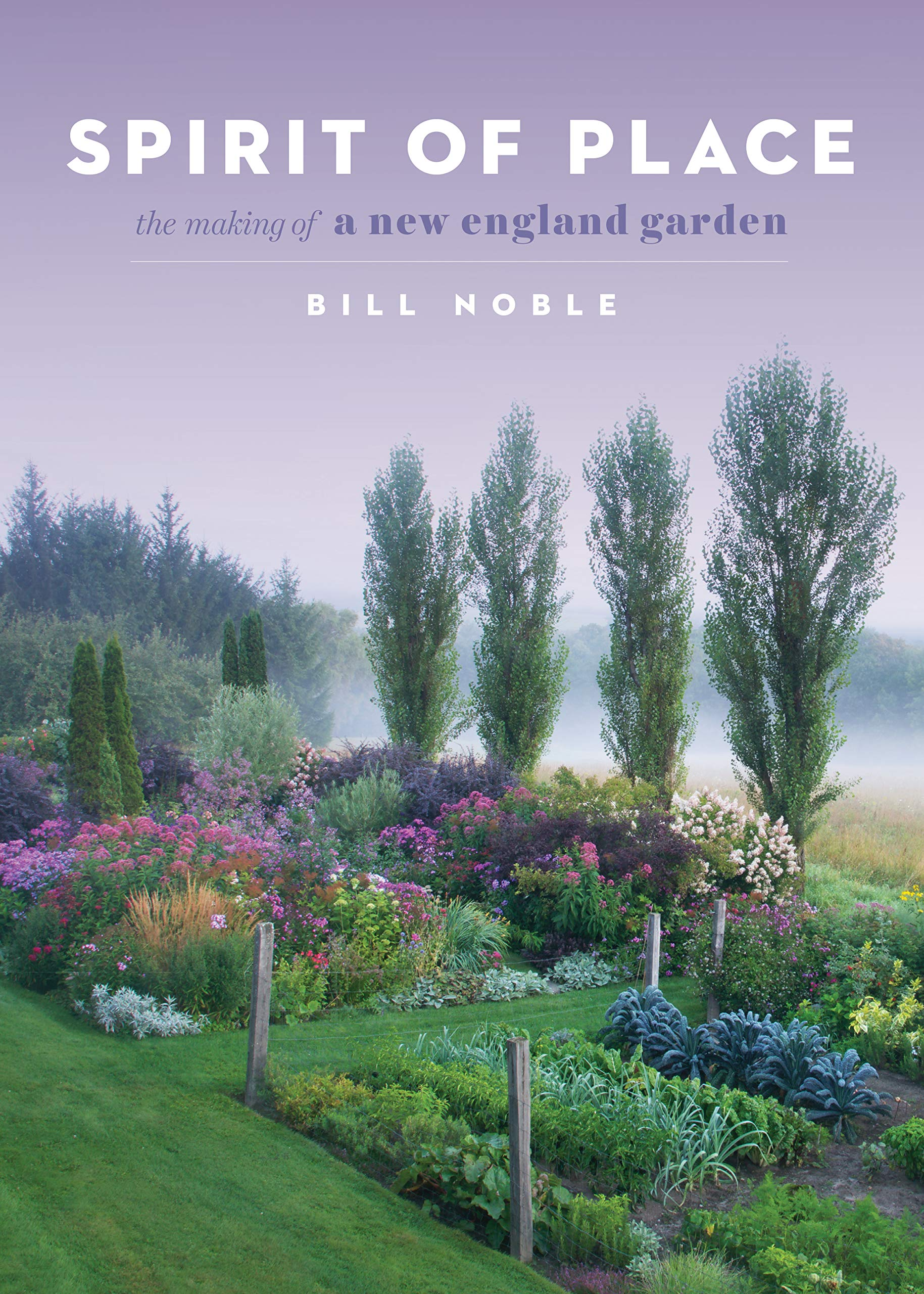 Spirit Of Place The Making Of A New England Garden Noble Bill 9781604698503 Amazon Com Books